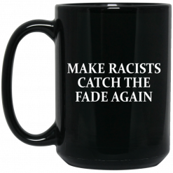 Make Racists Catch The Fade Again Mug