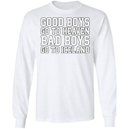 Good Boys Go To Heaven Bad Boys Go To Iceland T-Shirts, Hoodies, Long Sleeve
