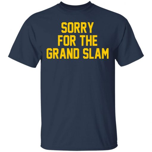 Sorry For The Grand Slam T-Shirts, Hoodies, Long Sleeve