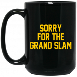 Sorry For The Grand Slam Mug