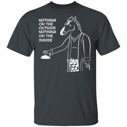 BoJack Horseman Nothing On The Outside Nothing On The Inside T-Shirts, Hoodies, Long Sleeve