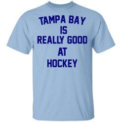 Tampa Bay Is Really Good At Hockey T-Shirts, Hoodies, Long Sleeve