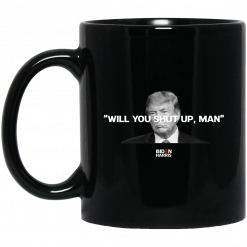 Will You Shut Up Man Biden Harris Anti Donald Trump 2020 Mug