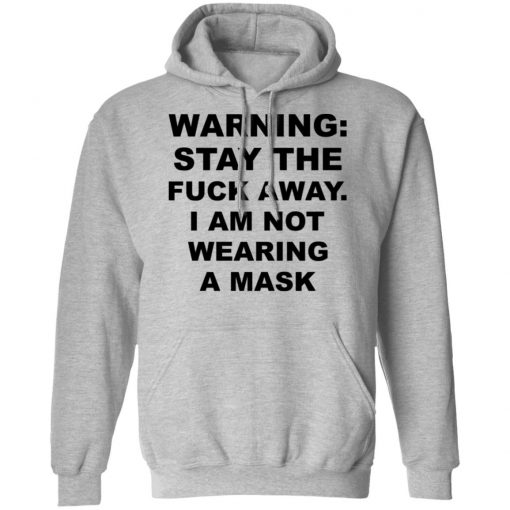 Warning Stay The Fuck Away I Am Not Wearing A Mask T-Shirts, Hoodies, Long Sleeve