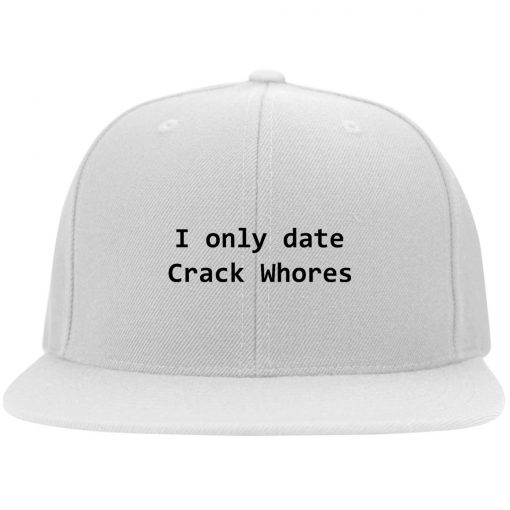 I Only Date Crack Whores Funny Hat