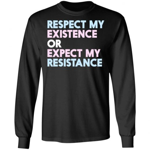 Respect My Existence Or Expect My Resistance T-Shirts, Hoodies, Long Sleeve
