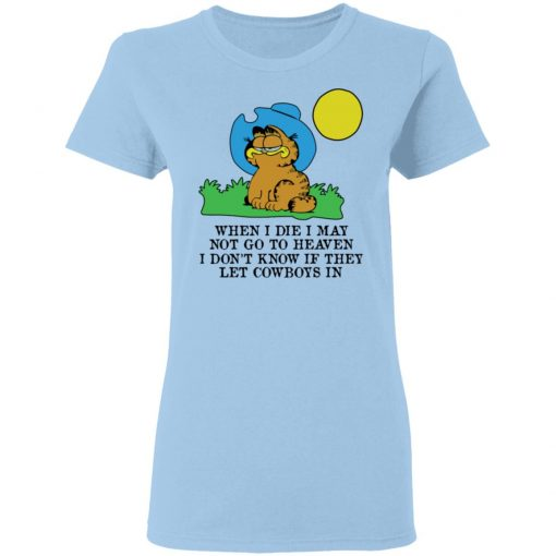 When I Die I May Not Go To Heaven I Don't Know If They Let Cowboy In Garfield T-Shirts, Hoodies, Long Sleeve