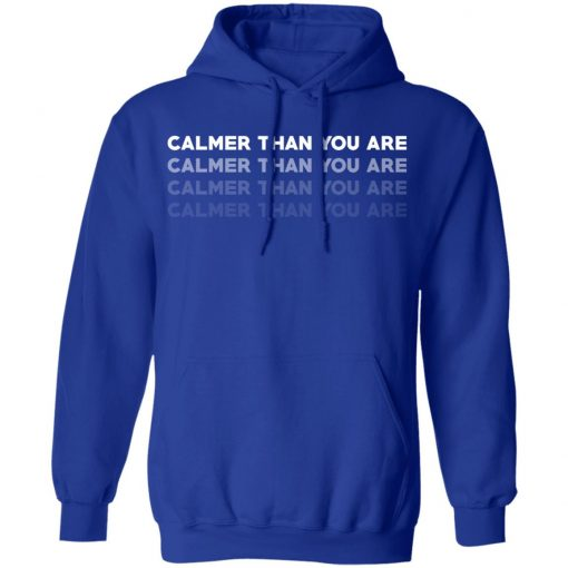 Calmer Than You Are T-Shirts, Hoodies, Long Sleeve