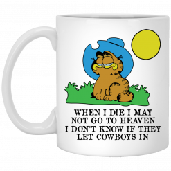 When I Die I May Not Go To Heaven I Don't Know If They Let Cowboy In Garfield White Mug