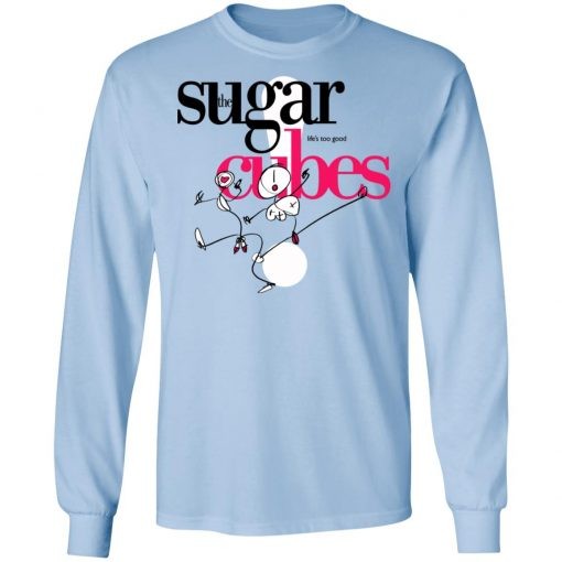 The Sugar Life's Too Good Cubes T-Shirts, Hoodies, Long Sleeve