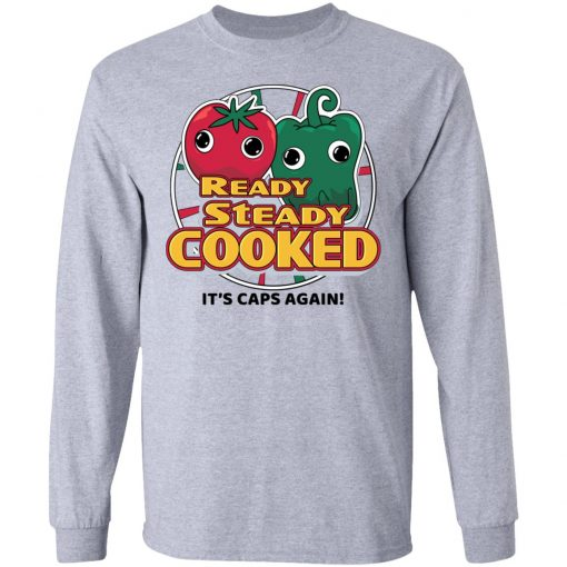 Ready Steady Cooked It's Caps Again T-Shirts, Hoodies, Long Sleeve