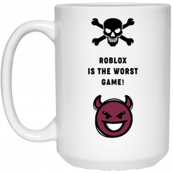 Roblox Is The Worst Game Funny Roblox Mug