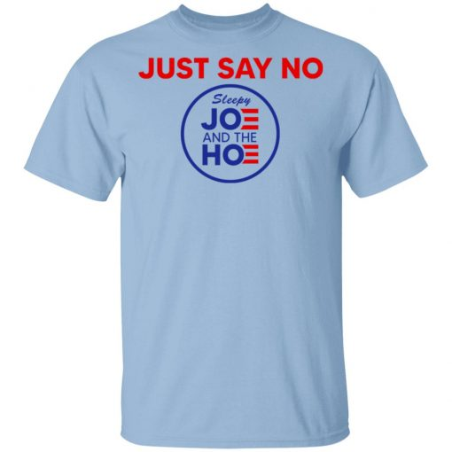 Just Say No Sleepy Joe And The Hoe T-Shirts, Hoodies, Long Sleeve