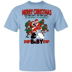 Dip Baby Dip Merry Christmas To The Left To The Right T-Shirts, Hoodies, Long Sleeve