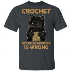 Black Cat Crochet Because Murder Is Wrong T-Shirts, Hoodies, Long Sleeve