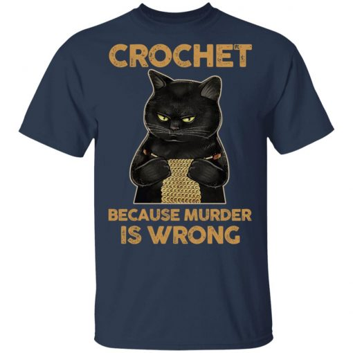 Black Cat Crochet Because Murder Is Wrong T-Shirts, Hoodies, Long Sleeve
