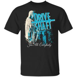 Drive Shaft You All Everybody T-Shirts, Hoodies, Long Sleeve