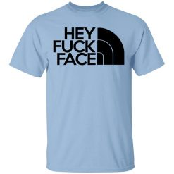 Hey Fuck Face The North Face T-Shirts, Hoodies, Long Sleeve
