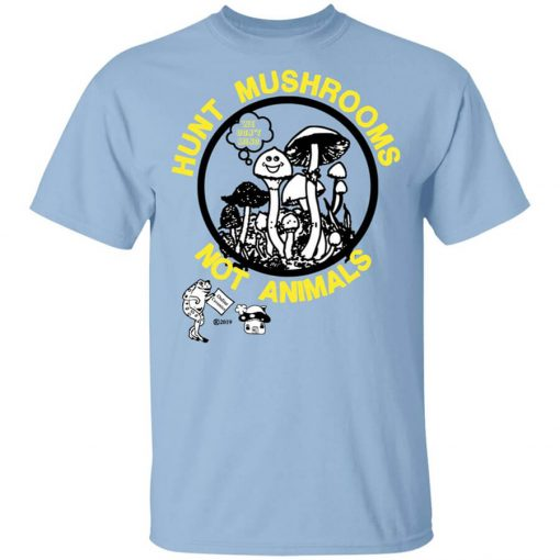 Hunt Mushrooms Not Animals T-Shirts, Hoodies, Long Sleeve