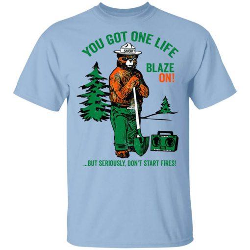 Smokey Bear You Got One Life Blaze On But Seriously Don't Start Fires T-Shirts, Hoodies, Long Sleeve