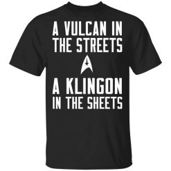 Star Trek A Vulcan In The Streets A Klingon In The Sheets T-Shirt