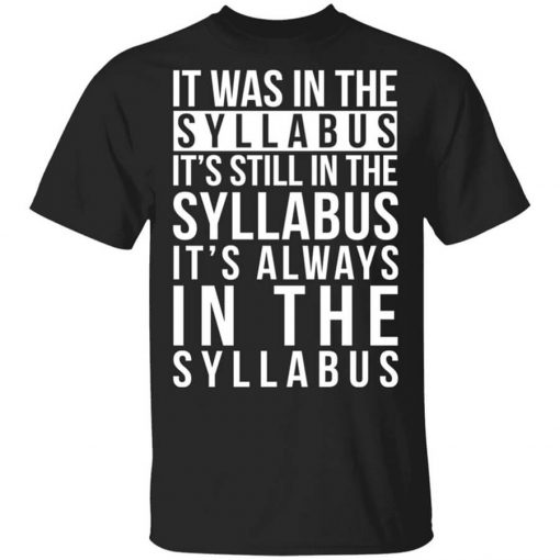 It Was In The Syllabus It's Still In The Syllabus It's Always In The Syllabus T-Shirts, Hoodies, Long Sleeve