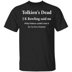 Tolkien's Dead J K Rowling Said No T-Shirt