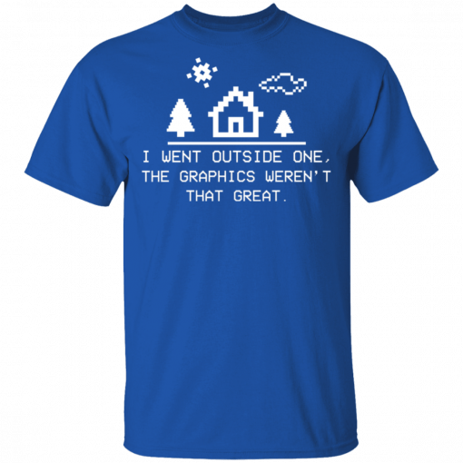 I Went Outside One The Graphics Weren't That Great T-Shirts, Hoodies