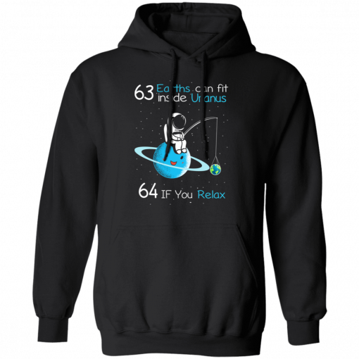 63 Earths Can Fit Inside Uranus 64 If You Relax T-Shirts, Hoodies