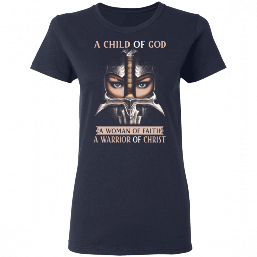 A Child Of God A Woman Of Faith A Warrior Of Christ T-Shirts, Hoodies