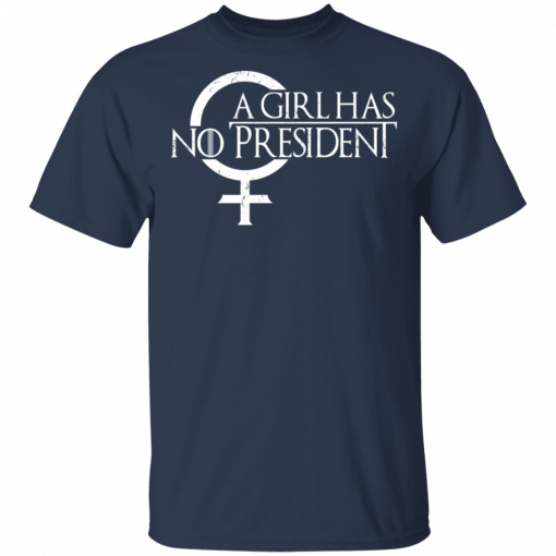 A Girl Has No President Game Of Thrones T-Shirts, Hoodies