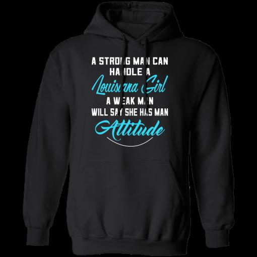 A Strong Man Can Handle A Louisiana Girl A Weak Man Will Say She Has Man Attitude T-Shirts, Hoodies