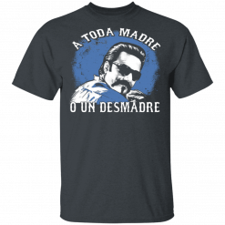 A Toda Madre O Un Desmadre Funny Mexican T-Shirts, Hoodies