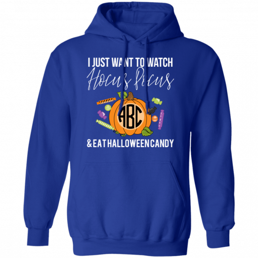 I Just Want To Watch Hocus Pocus & Eat Halloween Candy T-Shirts, Hoodies
