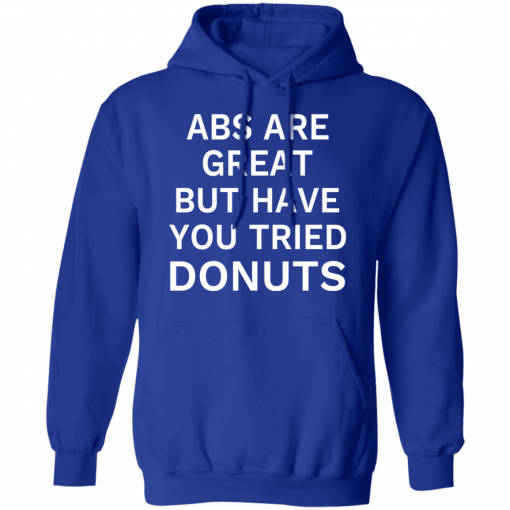 Abs Are Great But Have You Tried Donuts T-Shirts, Hoodies
