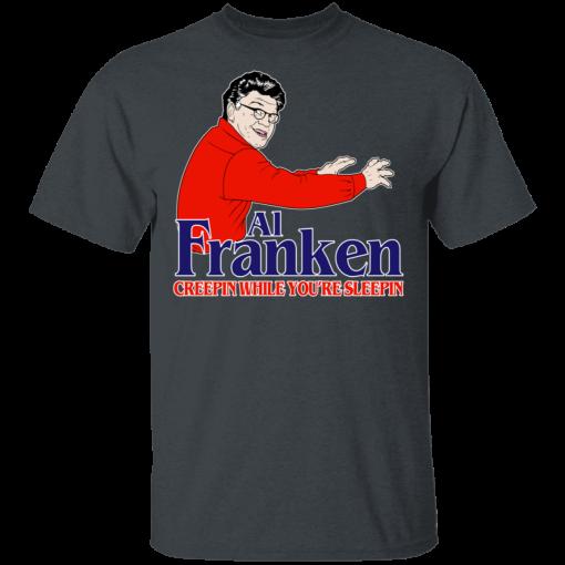 Al Franken Creepin While You're Sleeping T-Shirts, Hoodies