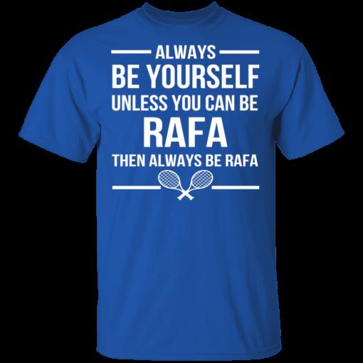 Always Be Yourself Unless You Can Be Rafa Then Always Be Rafa T-Shirts, Hoodies