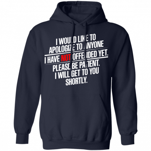 I Would Like To Apologize To Anyone I Have Not Offended Yet T-Shirts, Hoodies