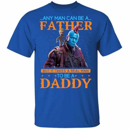Any Man Can Be A Father But It Takes A Real Man To Be A Daddy T-Shirts, Hoodies