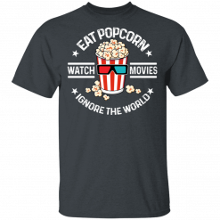 Eat Popcorn Watch Movies Ignore The World T-Shirts, Hoodies