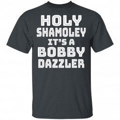 Holy Shamoley It's A Bobby Dazzler T-Shirts, Hoodies