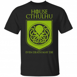 House Cthulhu Even Death May Die T-Shirts, Hoodies