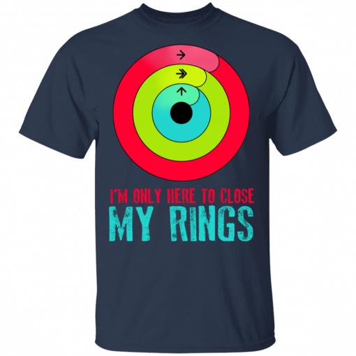 I'm Only Here To Close My Rings T-Shirts, Hoodies
