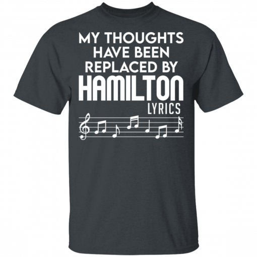 My Thoughts Have Been Replaced By Hamilton Lyrics T-Shirts, Hoodies
