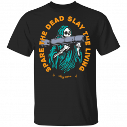 Spare The Dead Slay The Living Stay Zero T-Shirts, Hoodies