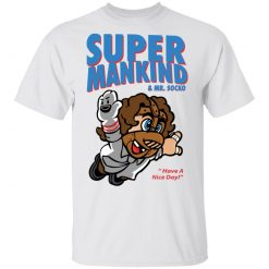 Super Mankind & Mr Socko Have A Nice Day T-Shirts, Hoodies