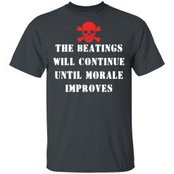 The Beatings Will Continue Until Morale Improves T-Shirts, Hoodies