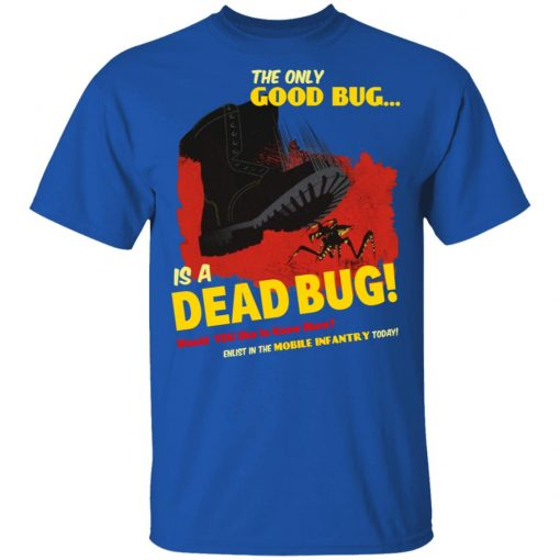 The Only Good Bug Is A Dead Bug Would You Like To Know More Enlist In The Mobile Infantry Today T-Shirts, Hoodies