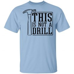 This Is Not A Drill T-Shirts, Hoodies