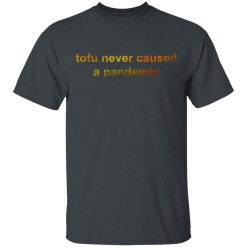 Tofu Never Caused A Pandemic T-Shirts, Hoodies